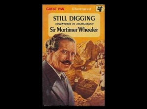 Still Digging: Adventures in Archaeology by Sir Mortimer Wheeler, 1958