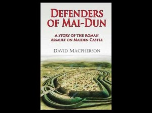 Defenders of Mai-Dun: A Story of the Roman Assault on Maiden Castle by David MacPherson, 2010