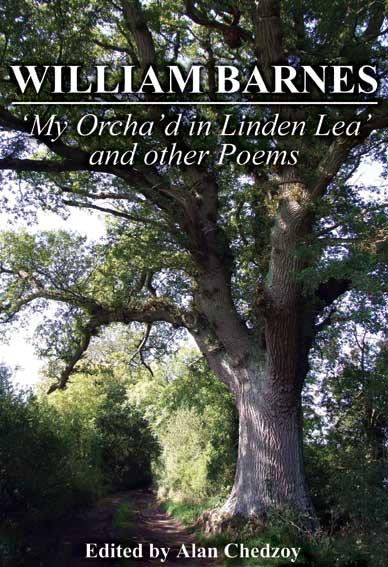 William Barnes 'My Orcha'd in Linden Lea' and other Poems edited by Alan Chedzoy